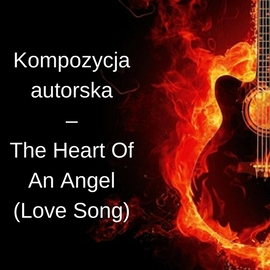 Kompozycja autorska – The Heart Of An Angel (Love Song)
